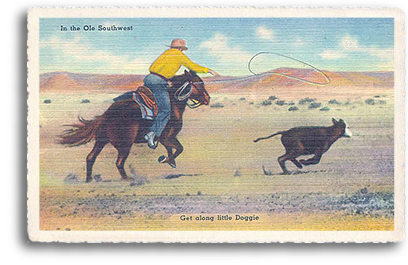"""Get Along Little Doggie"" says it all in this vintage postcard depicting the days of frontier cattle drives in the Old Southwest. The cowboy isbe roping the young calf to bring it back into the herd."